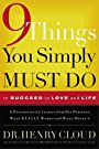 9 Things You Simply Must Do to Succeed in Love and Life: A Psychologist Learns from His Patients What Really Works and What Doesn't - Henry Cloud