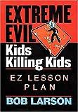 Bob Larson: Extreme Evil - Kids Killing Kids - Ez Lesson Plan