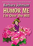 Johnson, Barbara: Humor Me, I'm Over the Hill