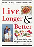 Ward, Elizabeth M.: Live Longer & Better: A Lifestyle Guide with Recipes and Much More