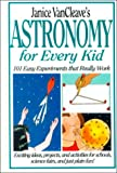 VanCleave, Janice Pratt: Janice VanCleave's Astronomy for Every Kid: 101 Easy Experiments That Really Work