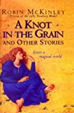 McKinley, Robin: A Knot in the Grain and Other Stories