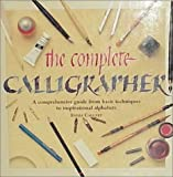 Emma Callery: The Complete Calligrapher: A Comprehensive Guide from Basic Techniques to Inspirational Alphabets