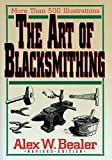 Bealer, Alex W.: The Art of Blacksmithing