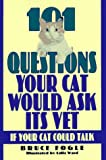 Fogle, Bruce: 101 Questions Your Cat Would Ask Its Vet