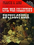 Lord, Francis A.: Civil War Collector's Encyclopedia