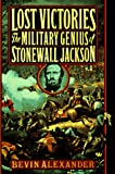 Alexander, B.: Lost Victories: The Military Genius of Stonewall Jackson