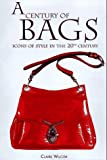 Wilcox, Claire: A Century of Bags