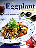 Moon, Rosemary: The Eggplant Cookbook: Classic and Contemporary Recipes for Today&#39;s Healthy Diet