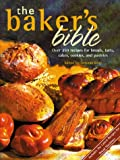 Gray, Deborah: The Baker&#39;s Bible: Over 350 Recipes for Breads, Tarts, Cakes, Cookies, and Pastries
