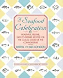 London, Mel: A Seafood Celebration: Healthful, Festive, Easy-To-Prepare Recipes for the Casual Cook or the Connoisseur