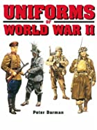 Uniforms of World War II by Peter Darman