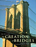 Bennett, David: Creation Of Bridges: From Vision To Reality - The Ultimate Challenge Of Architecture, Design, And Distance