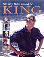 Boy Who Would Be King by Nigel Blundell