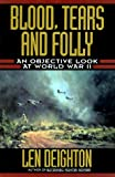 Deighton, Len: Blood, Tears and Folly: An Objective Look at World War II