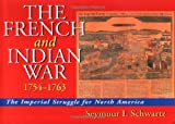 Schwartz, Seymour I.: The French and Indian War 1754-1763: The Imperial Struggle for North America