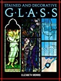 Morris, Elizabeth: Stained and Decorative Glass