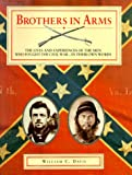Davis, William C.: Brothers in Arms: The Lives and Experiences of the Men Who Fought the Civil War--In Their Own Words