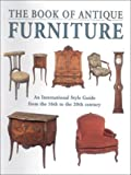 Rousseau, Francis: The Book of Antique Furniture: An International Sytle Guide from the 16th to the 20th Century
