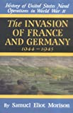 Morison, Samuel Eliot: The Invasion of France and Germany 1944 - 1945