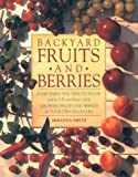 Smith, Miranda: Backyard Fruits and Berries: Everything You Need to Know About Planting and Growing Fruits and Berries in Your Own Backyard