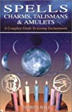 Ball, Pamela: Spells, Charms, Talismans and Amulets