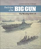 The Eclipse of the Big Gun: Warships,&hellip;