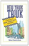 Hendrickson, Robert: New Yawk Tawk: A Dictionary of New York City Expressions