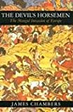 Chambers, James: The Devil's Horsemen: The Mongol Invasion of Europe