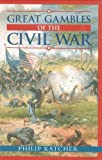 Katcher, Philip: Great Gambles of the Civil War