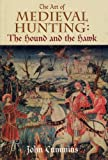 Cummins, John: The Art of Medieval Hunting: The Hound and the Hawk