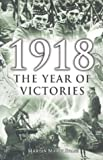 Evans, Martin Marix: 1918: The Year of Victories