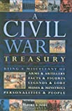 Nofi, Alfred A.: A Civil War Treasury: Being a Miscellany of Arms and Artillery, Facts and Figures, Legends and Lore, Muses and Minstrels, Personalities and People