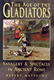 Matthews, Rupert: Age of the Gladiators: Savagery &amp; Spectacle in Ancient Rome