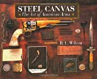 Steel Canvas: The Art of American Arms by…