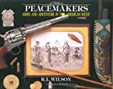Wilson, R.L.: Peacemakers: Arms And Adventure In The American West