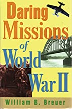 Daring Missions of World War II by William…