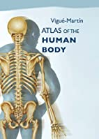 Atlas of the Human Body by Vigue Martin