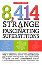 8,414 Strange and Fascinating Superstitions…