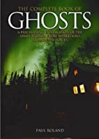 The Complete Book of Ghosts by Paul Roland
