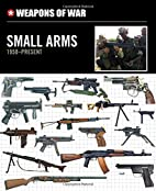 Small Arms 1950-Present (Weapons of War) by…