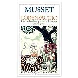 Musset, Alfred De: Lorenzaccio: On Ne Badine Pas avec l'Amour et Autres Pieces