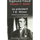 Freud, Sigmund: LePresident Thomas Woodrow Wilson /: Portrait Psychologique
