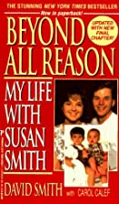 Beyond All Reason: My Life With Susan Smith…