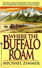 Where The Buffalo Roam by Michael Zimmer