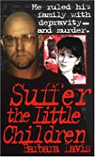 Suffer The Little Children (True Crime) by…