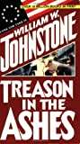 William W. Johnstone: Treason In The Ashes