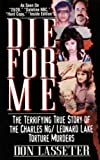 Lasseter, Don: Die For Me: The Terrifying True Story of the Charles Ng & Leonard Lake Torture Murders