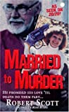 Scott, Robert: Married To Murder: He Promised His Love Til Death Do Them Part...