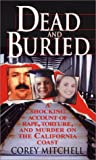 Mitchell, Corey: Dead and Buried: A Shocking Account of Rape, Torture, and Murder on the California Coast